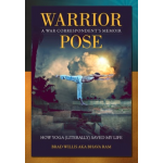 Warrior Pose, How Yoga (Literally) Saved My Life, (Book By Brad Willis AKA Bhava Ram)