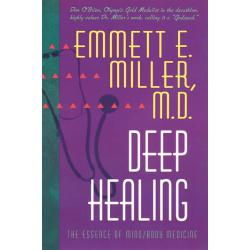 Deep Healing, The Essence of Mind-Body Medicine (Book By Emmett Miller MD)