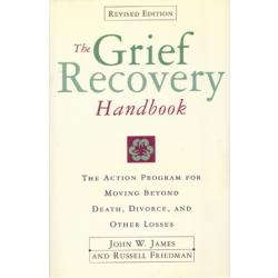 The Grief Recovery Handbook: The Action for Moving Beyond Death, Divorce and Other Losses (20th Anniversary Edition)   By John W. James