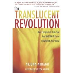 The Translucent Revolution, How People Just Like You Are Waking Up and Changing the world (Book by Arjuna Ardagh)