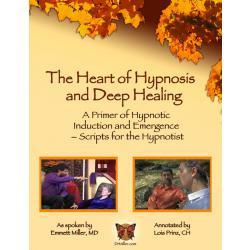 Heart of Hypnosis and Deep Healing Workbook - Scripts for the Hypnotist, A Premiere of Hypnotic Induction and Emergence (Book By Emmett Miller MD & Lois Prinz)
