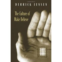 The Culture of Make Believe (Book by Derrick Jensen)