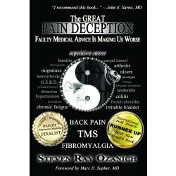 The Great Pain Deception: Faulty Medical Advice Is Making Us Worse, by Steven Ray Ozanich